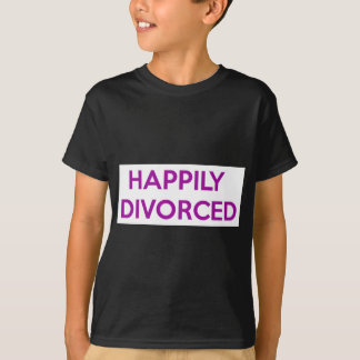 Happily Divorced - Happy To Be Divorced T-Shirt