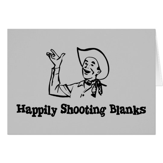 Happily Shooting Blanks Card