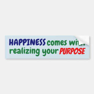 Happiness comes with realizing your purpose! bumper sticker