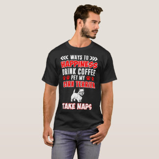Happiness Drink Coffee Pet Cairn Terrier Take Naps T-Shirt