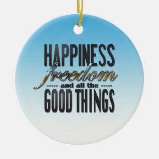 Happiness Freedom Good Things Ceramic Ornament