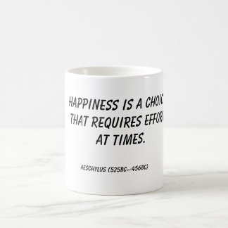 Happiness is a choice that requires effort at t... basic white mug
