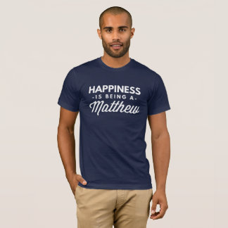 Happiness is being a Matthew T-Shirt