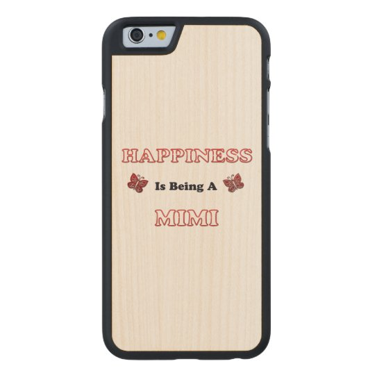 Happiness Is Being A Mimi Carved Maple iPhone 6 Case