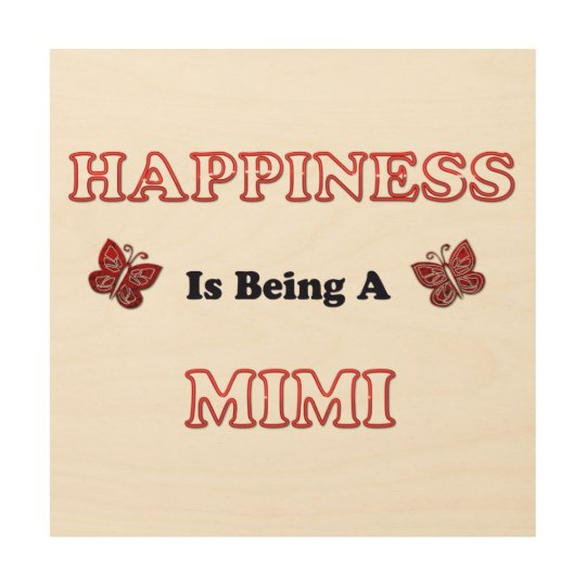Happiness Is Being A Mimi Wood Print