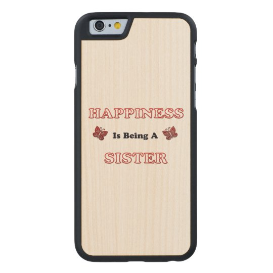 Happiness Is Being A Sister Carved Maple iPhone 6 Case