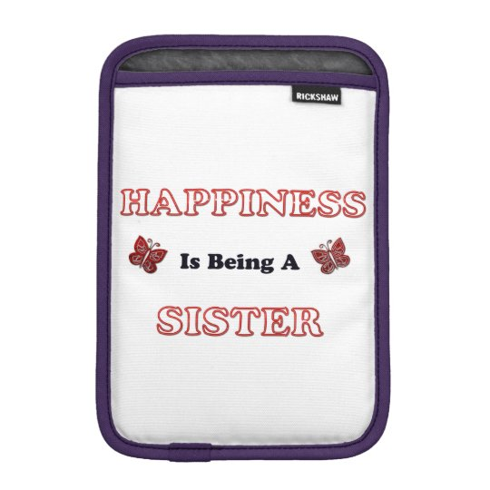 Happiness Is Being A Sister iPad Mini Sleeve