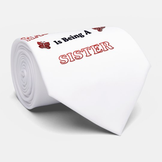 Happiness Is Being A Sister Tie