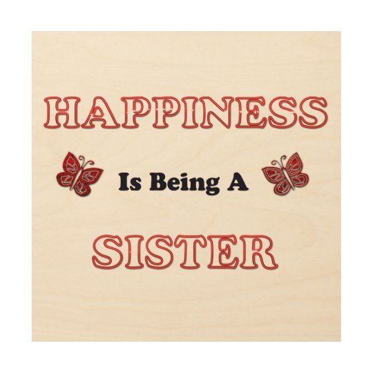 Happiness Is Being A Sister Wood Print