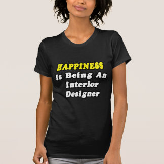 Happiness Is Being an Interior Designer Tee Shirts