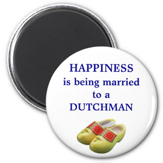Happiness is being married to a Dutchman Magnet