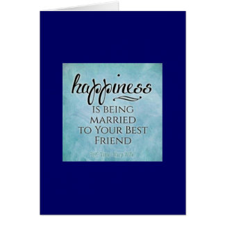 HAPPINESS IS BEING MARRIED TO YOUR BEST FRIEND GREETING CARD