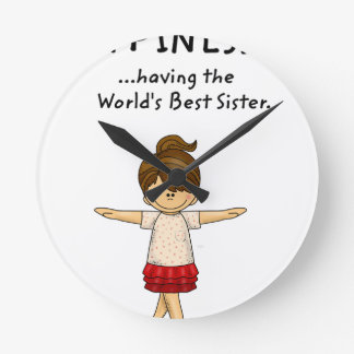 Happiness is ...Having The World's Best Sister..pn Round Clock