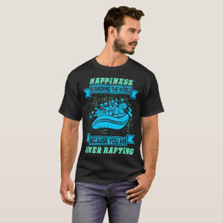 Happiness Is Ignoring The World River Rafting Tees