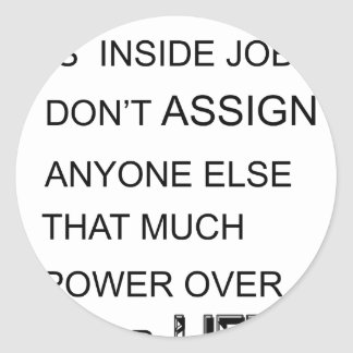 happiness is in inside job don't assign anyone  el classic round sticker