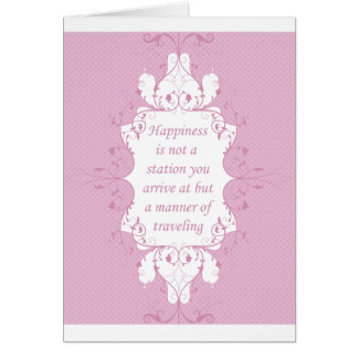 Happiness Is Not A Station You Arrive At Card