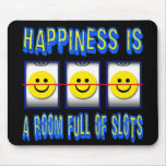 HAPPINESS IS ROOM FULL OF SLOTS MOUSEPAD