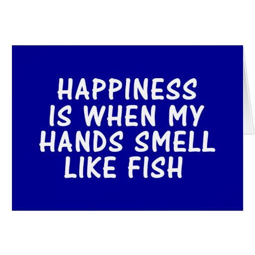 Happiness is when my hands smell like fish card zazzle for I smell like fish