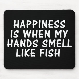 HAPPINESS IS WHEN MY HANDS SMELL LIKE FISH MOUSE PADS