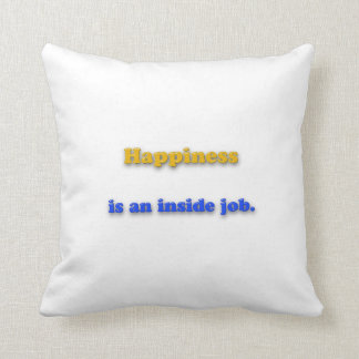 Happiness Quote - Happiness is an inside job. Throw Pillow