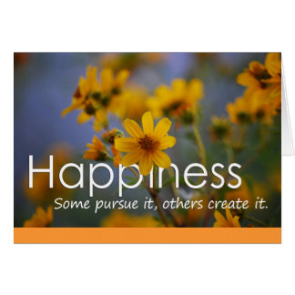 HAPPINESS Some pursue it others create it. cards