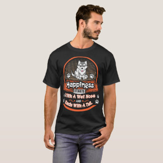 Happiness Starts Wet Nose Ends Tail Husky Dog Tees