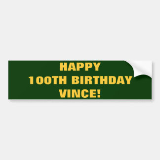 HAPPY 100TH BIRTHDAY VINCE! BUMPER STICKER
