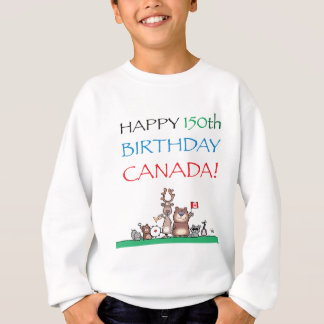 Happy 150th Birthday Canada! Sweatshirt