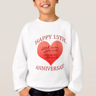 Happy 15th. Anniversary Sweatshirt