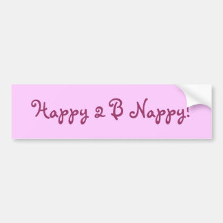 Happy 2 B Nappy! Car Bumper Sticker