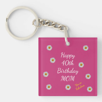 Happy 40th Birthday Mom Double-Sided Square Acrylic Key Ring