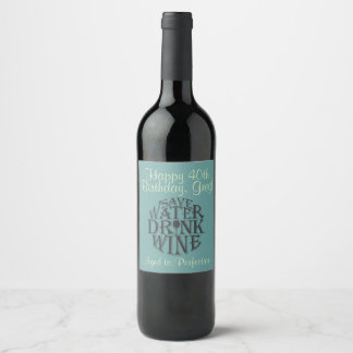 Happy 40th Birthday wine label with wine quote.