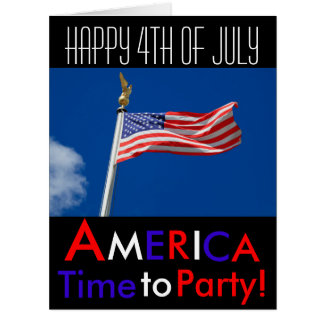 Happy 4th of July America,Time to Party, Flag Card