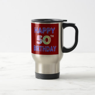 Happy 50th Birthday Coffee Cup and Travel Mugs