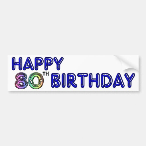 Happy 80th Birthday Gifts and Birthday Apparel Bumper Stickers