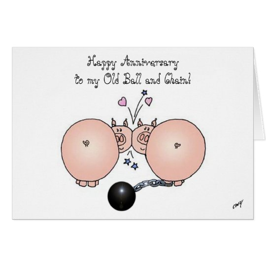 Happy Anniversary to my Old Ball and Chain! Greeting Card