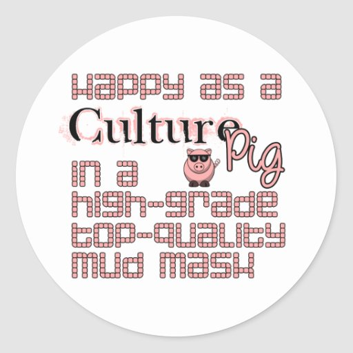 Happy As A Culture Pig Round Stickers
