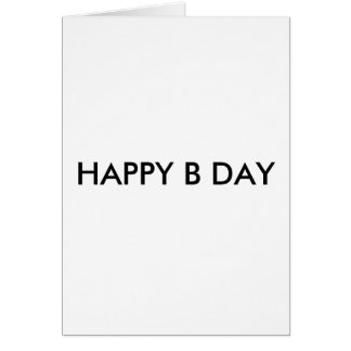 HAPPY B DAY CARD