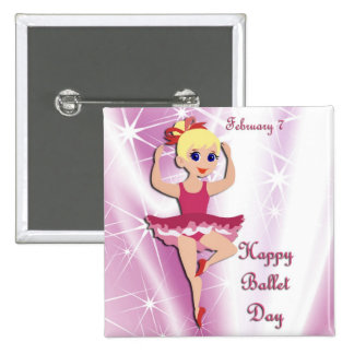 Happy Ballet Day February 7 Pinback Buttons