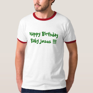 Happy Birthday Baby Jesus !!! T-Shirt