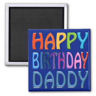 Happy Birthday Daddy - Happy Colourful Greeting Square Magnet
