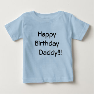Happy Birthday     Daddy!!! Tee Shirts