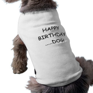 HAPPY BIRTHDAY ....DOG! SLEEVELESS DOG SHIRT