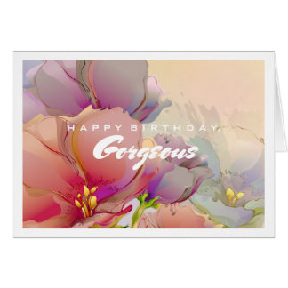 Happy Birthday, Gorgeous. Flower Painting Cards