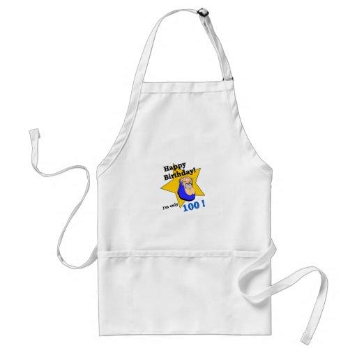 Happy Birthday - I'm ONLY 100 Aprons