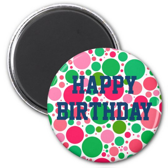 Happy Birthday on Pink & Green Spots Magnet