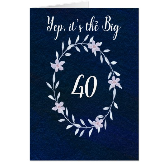 Happy Birthday the Big 40 Card
