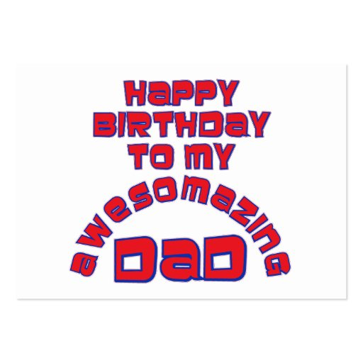 Happy Birthday to my AWESOMAZING DAD! Business Card Templates