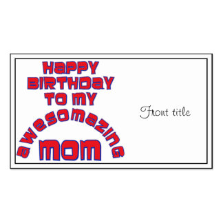 Happy Birthday to my  AWESOMAZING MOM! Pack Of Standard Business Cards