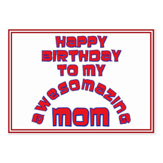 Happy Birthday to my  AWESOMAZING MOM! Pack Of Chubby Business Cards